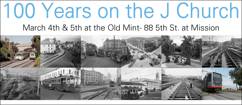 """100 years on the J Church March 4th & 5th at the Old Mint- 88 5th St. at Mission"""