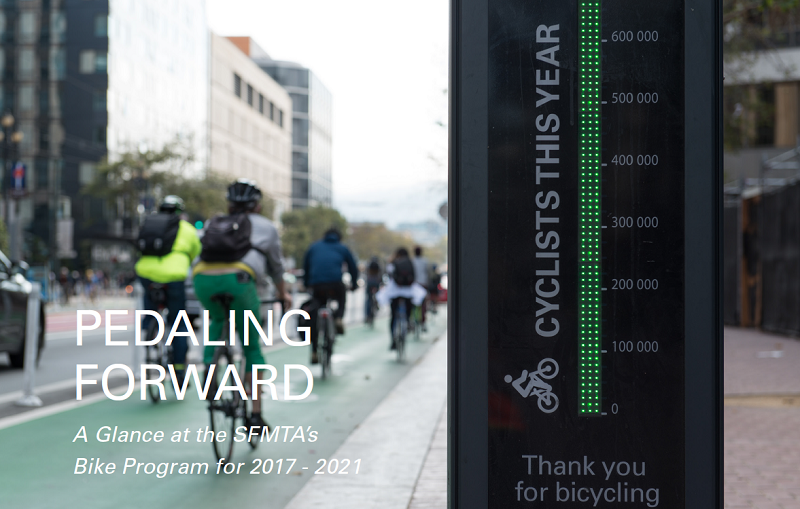 Photo of people bicycling by a totem-shaped bicycle counter with a digital display on Market Street. Text states, Pedaling Forward, A Glance at the SFMTA's Bike Program for 2017 - 2021.
