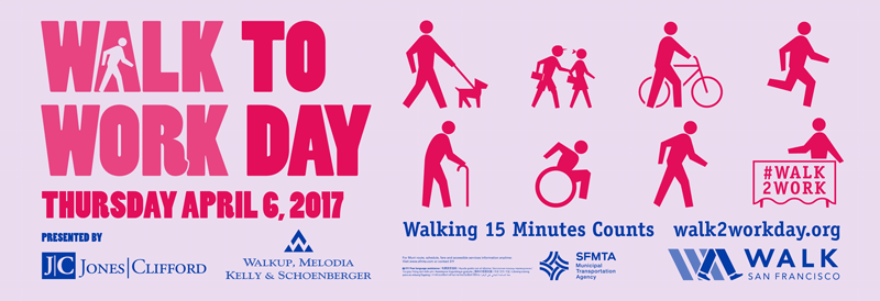 Image with text, Walk to Work Day, Thursday April 6, 2017. Get Off One Stop Earlier. Walking 15 Minutes Counts. Walk2workday.org. #Walk2Work. Presented by Jones Clifford, Walking Melodia Kelly Shcoenberger, SFMTA and Walk San Francisco.