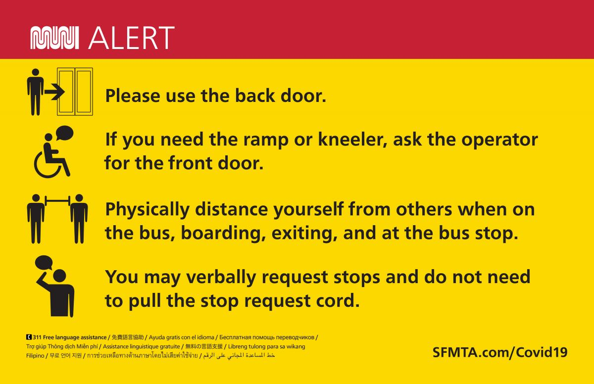Image of signs going into buses that says: Please use the back door. If you need the ramp or kneeler, ask the operator for the front door. Physically distance yourself from others when on the bus, boarding, exiting and at the bus stop. You may verbally request stops and do not need to pull the stop request cord. SFMTA.com/Covid19