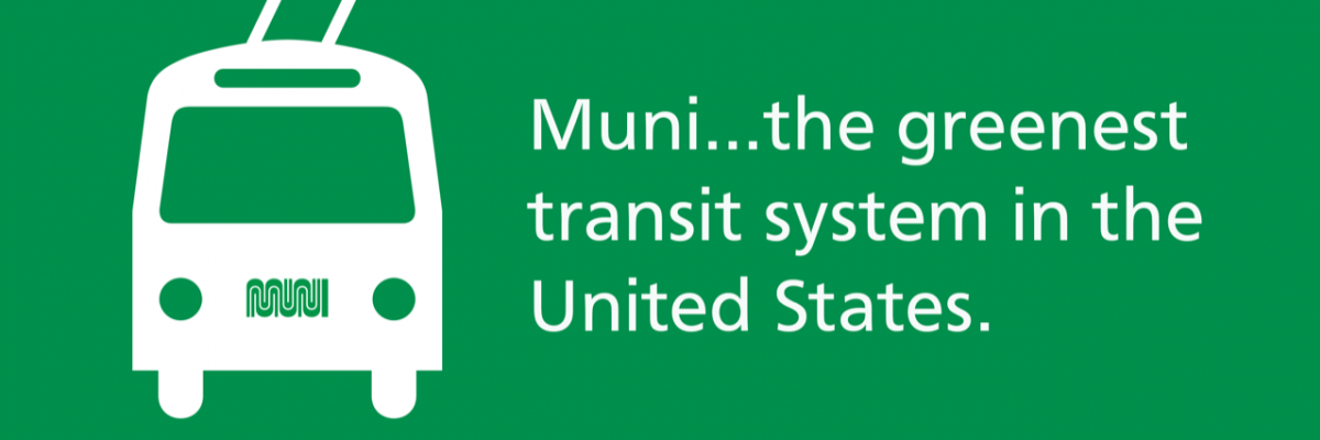 An ad that says Muni...the greenest transit system in the United States.
